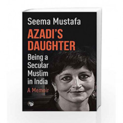 Azadi                  s Daughter, A Memoir: Being a Secular Muslim in India by Seema Mustafa Book-9789386582195