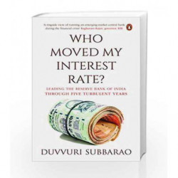 Who Moved My Interest Rate: Leading the Reserve Bank Through Five Turbulent Years by Duvvuri Subbarao Book-9780143429074