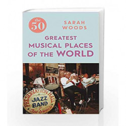 The 50 Greatest Musical Places by NA Book-9781785781896