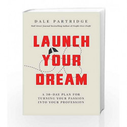 Launch Your Dream: A 30-Day Plan for Turning Your Passion into Your Profession by Dale Partridge Book-9781404106635