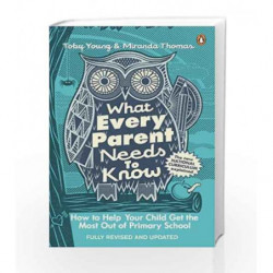 What Every Parent Needs to Know: How to Help Your Child Get the Most Out of Primary School by Toby Young Book-9780241975398
