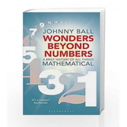 Wonders Beyond Numbers: A Brief History of All Things Mathematical by Johnny Ball Book-9781472939982