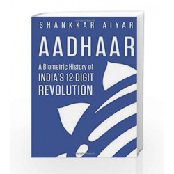 Aadhaar: A Biometric History of India                  s 12-Digit Revolution by Shankkar Aiyar Book-9789386224958