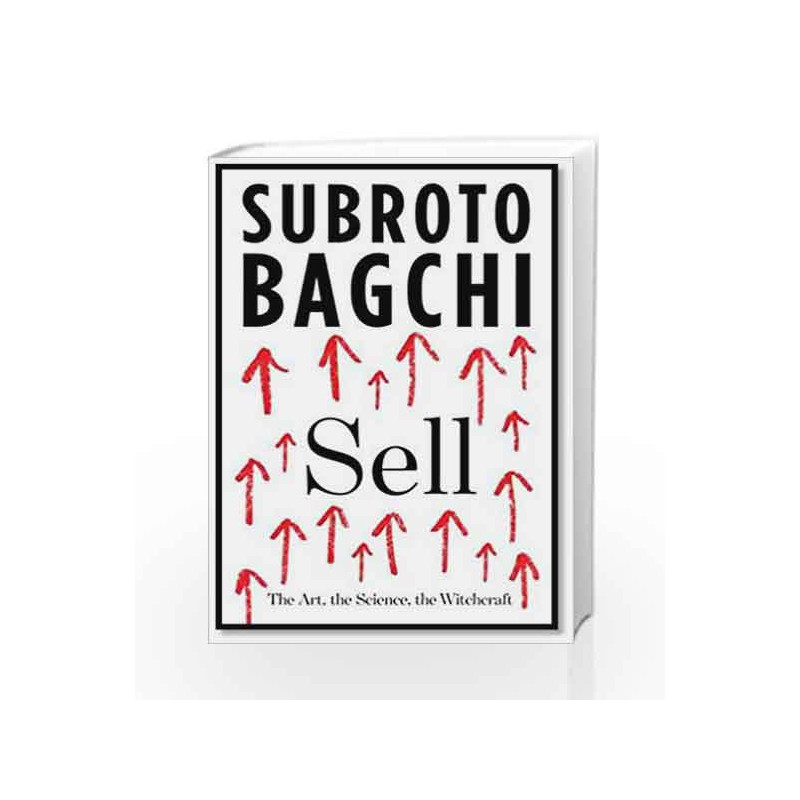 Sell: The Art, the Science, the Witchcraft by Subroto Bagchi-Buy Online  Sell: The Art, the Science, the Witchcraft Book at Best Price in