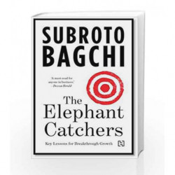 The Elephant Catchers: Key Lessons in Breakthrough Growth by Subroto Bagchi Book-9789351950004