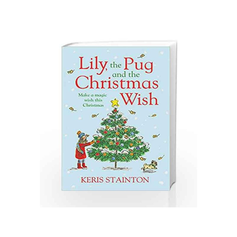 Lily, the Pug and the Christmas Wish by Keris Stainton-Buy Online Lily, the  Pug and the Christmas Wish Book at Best Price in India:Madrasshoppe com