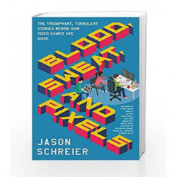 Blood, Sweat, and Pixels: The Triumphant, Turbulent Stories Behind How Video Games are Made by Jason Schreier Book-9780062651235