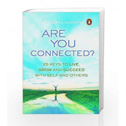 Are You Connected?: 25 Keys to Live, Grow and Succeed with Self and Others by Venugopal Acharya Book-9780143441236
