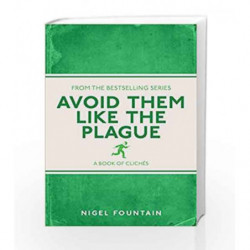Avoid Them Like the Plague: A Book of Cliches by Nigel Fountain Book-9781782434283