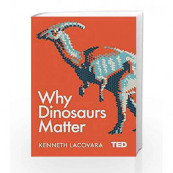 Why Dinosaurs Matter (TED 2) by KEN LACOVARA Book-9781471164439