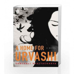 A Home for Urvashi: A Novel by Sanchali Bhattacharya Book-9789352773541
