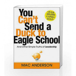 You Can't Send a Duck to Eagle School: And Other Simple Truths of Leadership by Mac Anderson Book-9781492667902