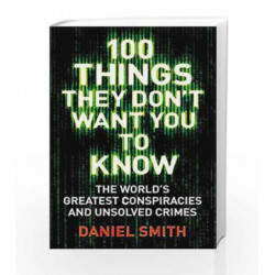 100 Things They Don't Want You to Know: Conspiracies, Mysteries and Unsolved Crimes by Daniel Smith Book-9781786488503