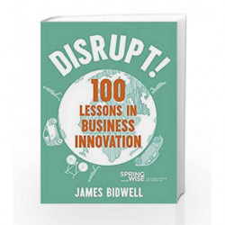 Disrupt!: 100 Lessons in Business Innovation by James Bidwell Book-9781473680944