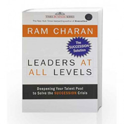 Leaders at All Levels: Deepening Your Talent Pool to Solve the Succession Crisis by Ram Charan Book-9788126519569