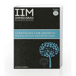 IIMA - Strategies for Growth: Help Your Business Move Up the Ladder by GHOSH ATANU Book-9788184001488