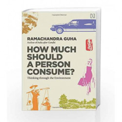How Much Should a Person Consume?: Thinking through the Environment by Ramachandra Guha Book-9789350092590