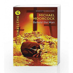 Behold The Man (S.F. Masterworks) by Michael Moorcock Book-9781857988482