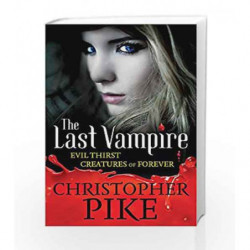 The Last Vampire (: Evil Thirst, Creatures of Forever (5 & 6)) by Christopher Pike Book-9781444900521