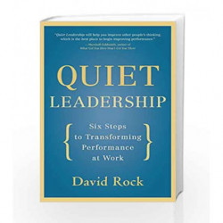 Quiet Leadershi: Six Steps to Transforming Performance at Work by David Rock Book-9780060835910