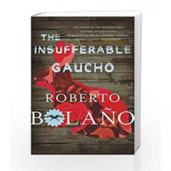 The Insufferable Gaucho by ROBERTO BOLANO Book-9780330510639