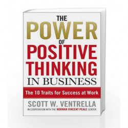 The Power Of Positive Thinking In Business: 10 Traits for Maximum Results by Scott W. Ventrella Book-9780091876463