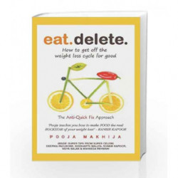 Eat Delete : How To Get Off The Weight Loss Cycle For Good by Pooja Makhija Book-9789350292341