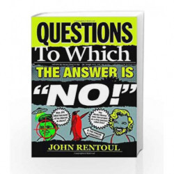 "Questions to Which the Answer is ""No!"" by John Rentoul Book-9781908739308"
