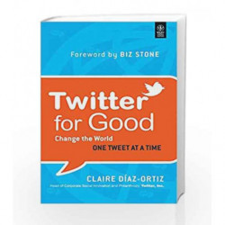 Twitter for Good: Change the World One Tweet at a Time by Claire Diaz-Ortiz Book-9788126533640
