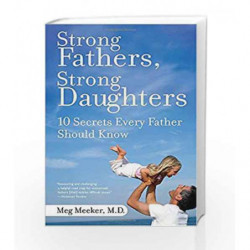 Strong Fathers, Strong Daughters: 10 Secrets Every Father Should Know by Meg Meeker Book-9780345499394