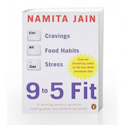 9 to 5 Fit: A Working Person's Guide to Looking Great and Performing Better! by Jain, Namita Book-9780143418689