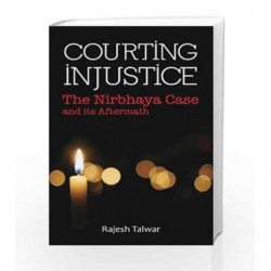 Courting Injustice: The Nirbhaya Case & its Aftermath by Rajesh Talwar Book-9789381398494