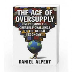 The Age of Oversupply: Overcoming the Greatest Challenge to the Global Economy by Alpert Daniel Book-9780241003794