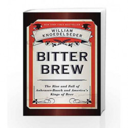 Bitter Bre: The Rise and Fall of Anheuser - Busch and America's Kings of Beer by William Knoedelseder Book-9780062009272