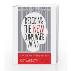 Decoding The New Consumer Mind: How and Why We Shop and Buy by Kit Yarrow Book-9788126550258