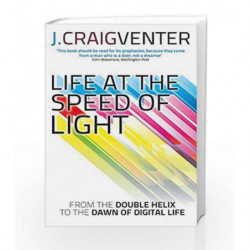 Life at the Speed of Light: From the Double Helix to the Dawn of Digital Life by J. Craig Venter Book-9780349139906