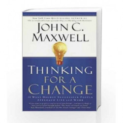 Thinking for a Change: 11 Ways Highly Successful People Approach Life and Work by John C. Maxwell Book-9789350098721