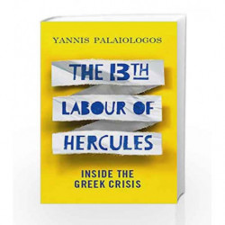 The 13th Labour of Hercules: Inside the Greek Crisis by Yannis Palaiologos Book-9781846275739