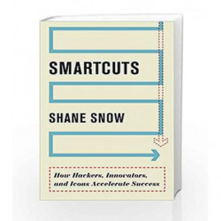 Smartcuts: How Hackers, Innovators and Icons Accelerate Success by Shane Snow Book-9780062371416
