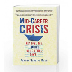 Mid-career Crisis: Why Some Sail through while Others Don't: 1 by Partha Basu Book-9789351364924