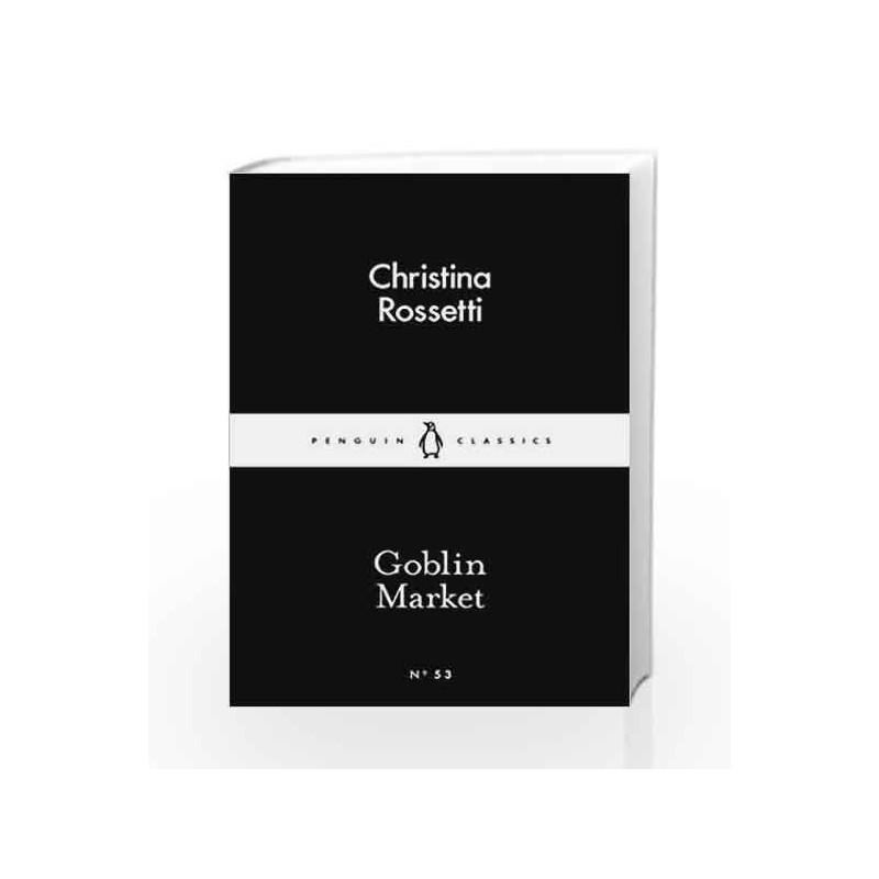 Goblin Market (Penguin Little Black Classics) by Rossetti, Christina-Buy  Online Goblin Market (Penguin Little Black Classics) Book at Best Price in