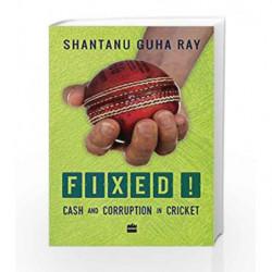 Fixed!: Cash and Corruption in Cricket by Ray, Shantanu Guha Book-9789351773856