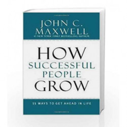 How Successful People Grow: 15 Ways to get ahead in life by John C. Maxwell Book-9789350098813