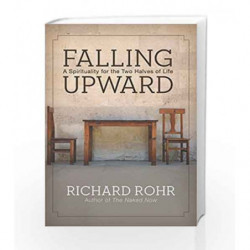 Falling Upward A Spirituality for the Two Halves of Life by ROHR RICHARD Book-9788126555321