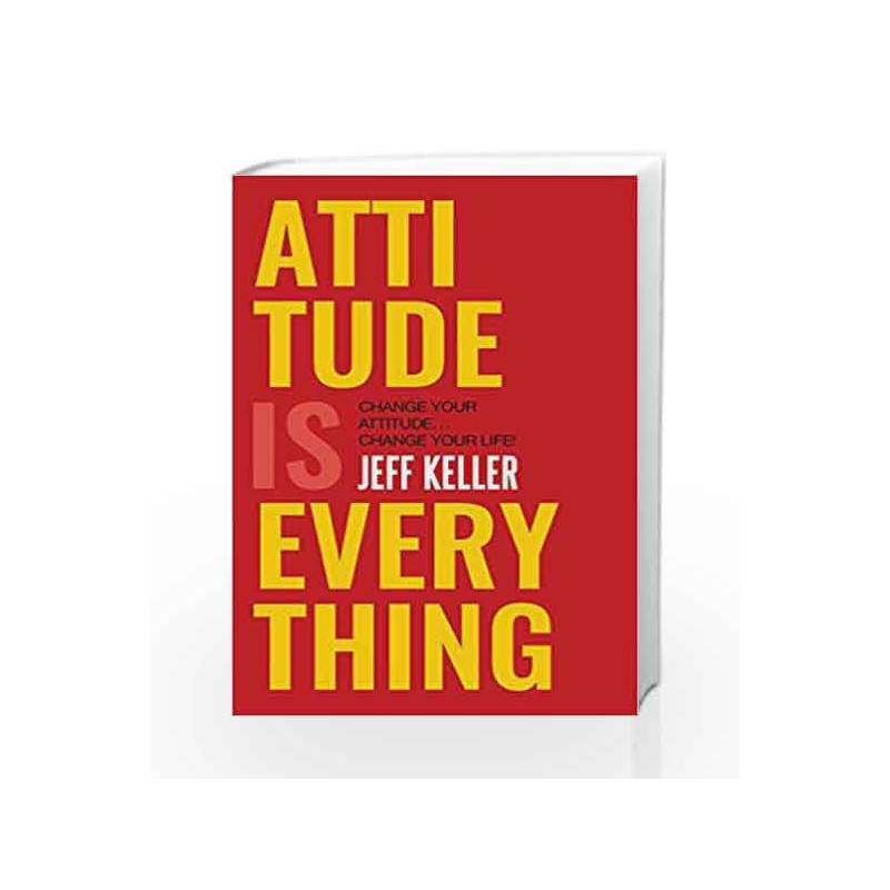 Attitude Is Everything: Change Your Attitude     Change Your Life! by Jeff  Keller-Buy Online Attitude Is Everything: Change Your Attitude     Change