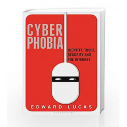 Cyberphobia: Identity, Trust, Security and the Internet by Edward Lucas Book-9781408850145