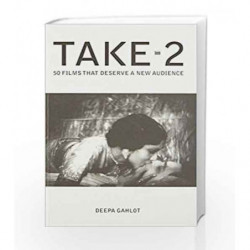 Take - 2: 50 Films that Deserve a New Audience by Gahlot, Deepa Book-9789384544829
