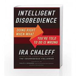 Intelligent Disobedience: Doing Right When What You're Told to Do is Wrong by Ira Chaleff Book-9781626567399