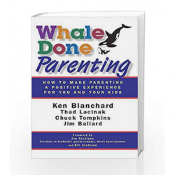 Whale Done Parenting: How to Make Parenting a Positive Experience for You and Your Kids by BLANCHARD KEN Book-9781626567320