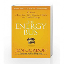 The Energy Bus: 10 Rules to Fuel Your Life, Work, and Team with Positive Energy by Jon Gordon Book-9788126558414